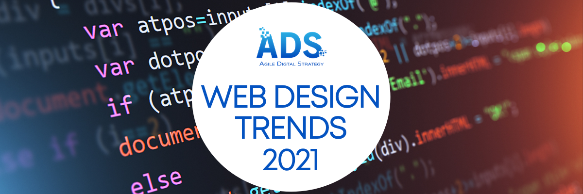 Web Design Trends 2021 - web design trends to expect in 2021 - Agile Digital Strategy
