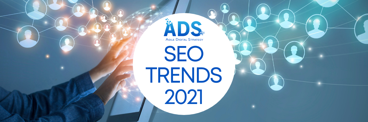 Seo trends to expect in 2021 - Agile Digital Strategy