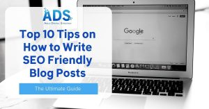 Top 10 tips on how to write SEO friendly blog posts